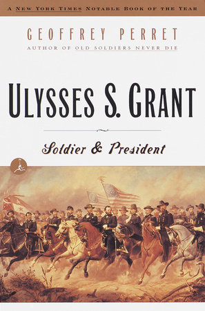 Ulysses S. Grant: by Geoffrey Perret