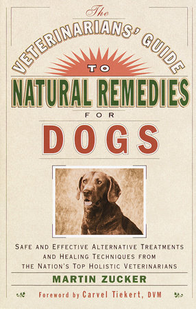 The Veterinarians' Guide to Natural Remedies for Dogs by