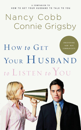 How to Get Your Husband to Listen to You by Nancy Cobb and Connie Grigsby