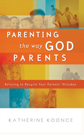 Parenting the Way God Parents by Katherine Koonce