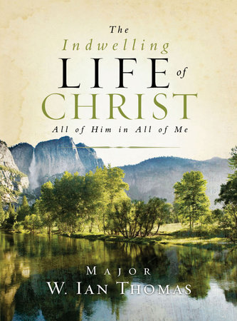 The Indwelling Life of Christ by Major Ian Thomas