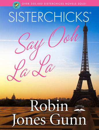 Sisterchicks Say Ooh La La! by Robin Jones Gunn