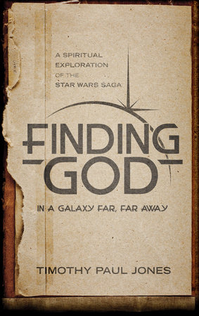 Finding God in a Galaxy Far, Far Away by Timothy Paul Jones