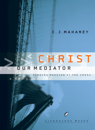 Christ Our Mediator by C.J. Mahaney