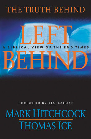 The Truth Behind Left Behind by Mark Hitchcock and Thomas Ice