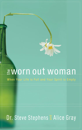 The Worn Out Woman by Alice Gray and Dr. Steve Stephens