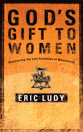 God's Gift to Women by Eric Ludy