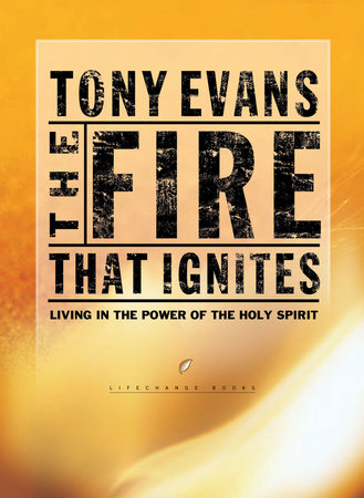 The Fire That Ignites by Tony Evans