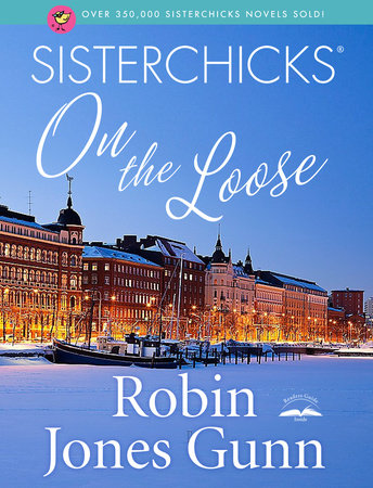 Sisterchicks on the Loose by Robin Jones Gunn