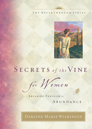 Secrets of the Vine for Women by Darlene Marie Wilkinson