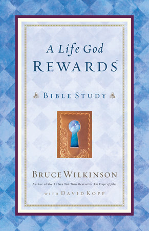 A Life God Rewards Bible Study by Bruce Wilkinson