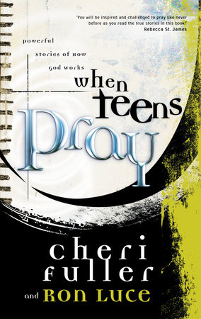 When Teens Pray by Ron Luce and Cheri Fuller