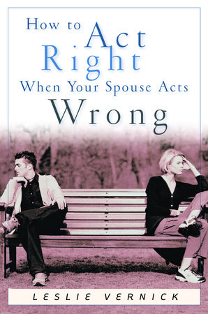 How to Act Right When Your Spouse Acts Wrong by