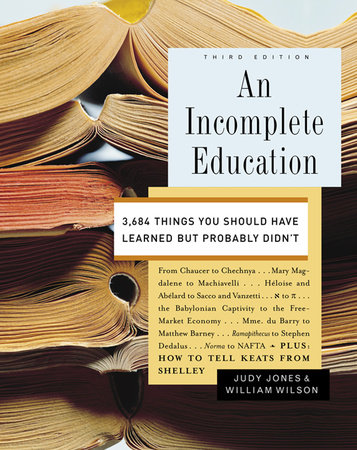 An Incomplete Education by William Wilson and Judy Jones