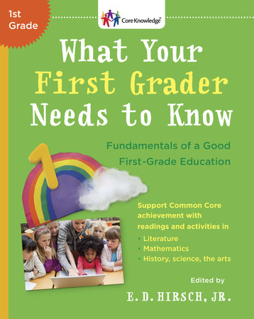 WHAT YOUR FIRST GRADER NEEDS TO KNOW by E.D. Hirsch, Jr.
