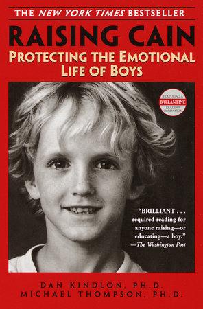 Raising Cain by Michael Thompson, Ph.D. and Dan Kindlon, Ph.D.