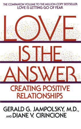 Love Is the Answer by Diane V. Cirincione and Gerald Jampolsky