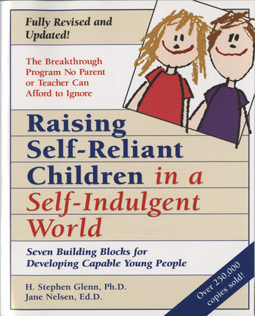 Raising Self-Reliant Children in a Self-Indulgent World by H. Stephen Glenn and Jane Nelsen, Ed.D.