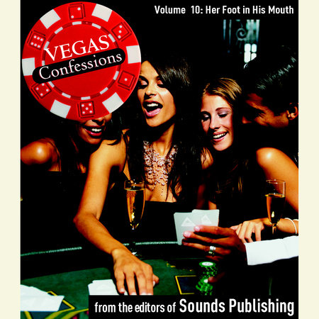Vegas Confessions 10: Her Foot in His Mouth by Editors of Sounds Publishing
