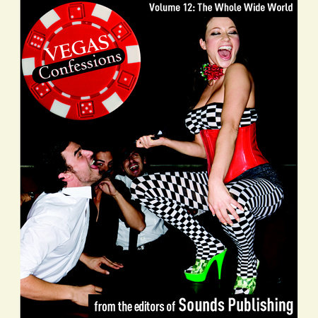Vegas Confessions 12: The Whole Wide World by Editors of Sounds Publishing