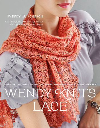 Wendy Knits Lace by Wendy D. Johnson