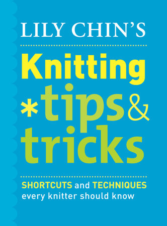 Lily Chin's Knitting Tips & Tricks by