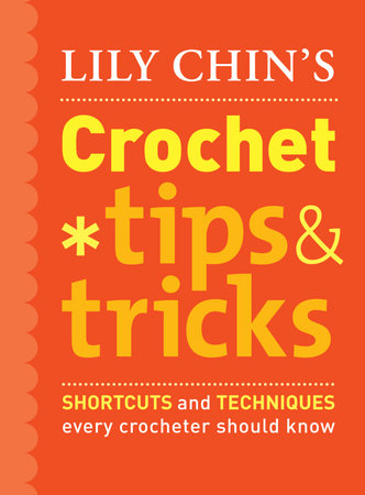 Lily Chin's Crochet Tips and Tricks by Lily Chin