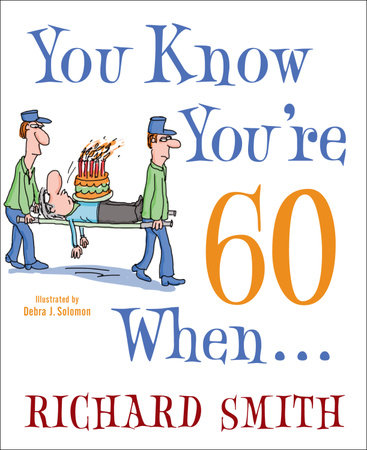 You Know You're 60 When . . . by Richard Smith