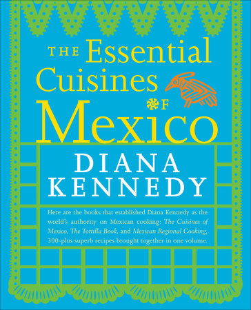 The Essential Cuisines of Mexico by