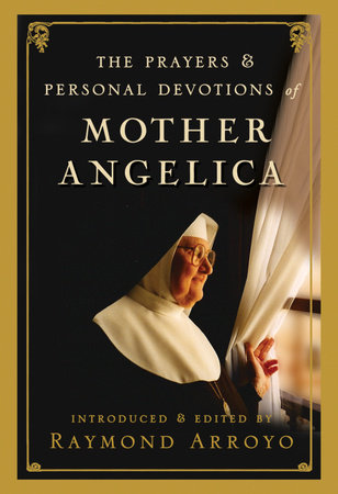 The Prayers and Personal Devotions of Mother Angelica by