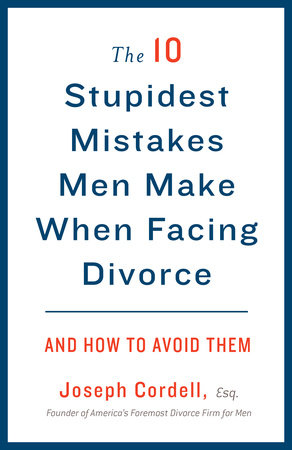The 10 Stupidest Mistakes Men Make When Facing Divorce by Joseph Cordell