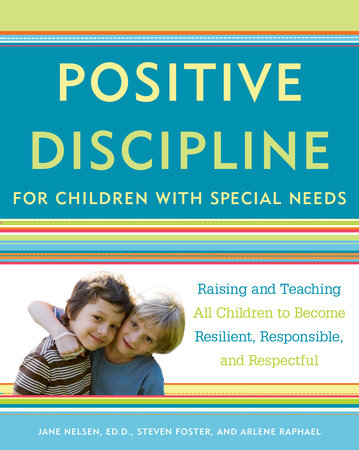 Positive Discipline for Children with Special Needs by Steven Foster, Jane Nelsen and Arlene Raphael