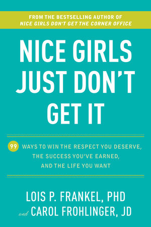 Nice Girls Just Don't Get It by Lois P. Frankel and Carol Frohlinger