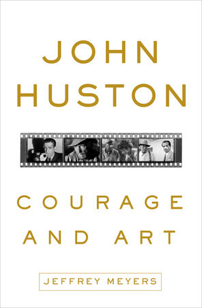 John Huston: Courage and Art by