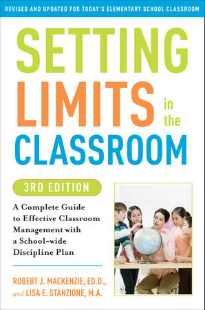 Setting Limits in the Classroom, 3rd Edition by Robert J. Mackenzie and Lisa Stanzione