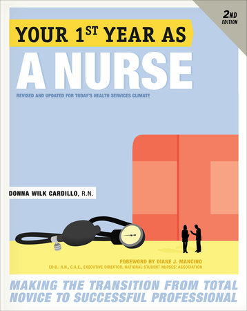 Your First Year As a Nurse, Second Edition by Donna Cardillo, R.N.
