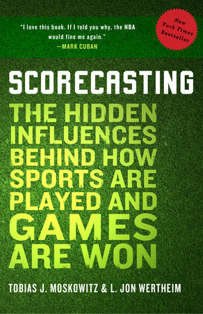 Scorecasting by L. Jon Wertheim and Tobias Moskowitz