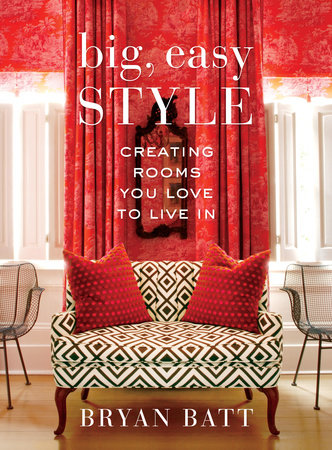 Big, Easy Style by Katy Danos and Bryan Batt