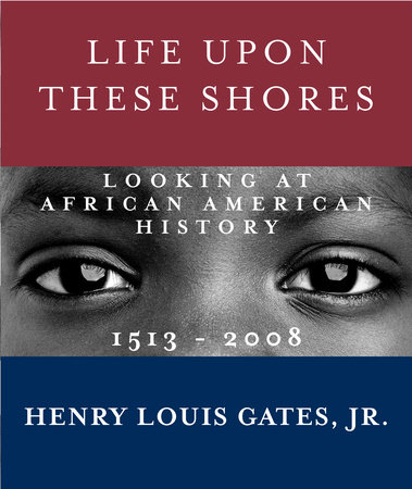 Life Upon These Shores by Henry Louis Gates, Jr.