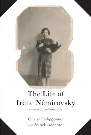 The Life of Irene Nemirovsky by Olivier Philipponnat and Patrick Lienhardt