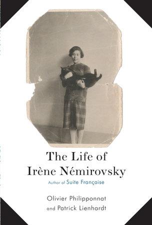 The Life of Irene Nemirovsky by Patrick Lienhardt and Olivier Philipponnat