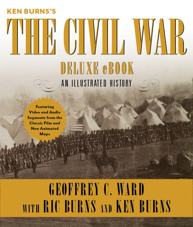 Ken Burns's The Civil War Deluxe eBook (Enhanced Edition) by Ric Burns, Geoffrey C. Ward and Ken Burns
