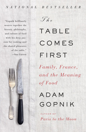 The Table Comes First by Adam Gopnik
