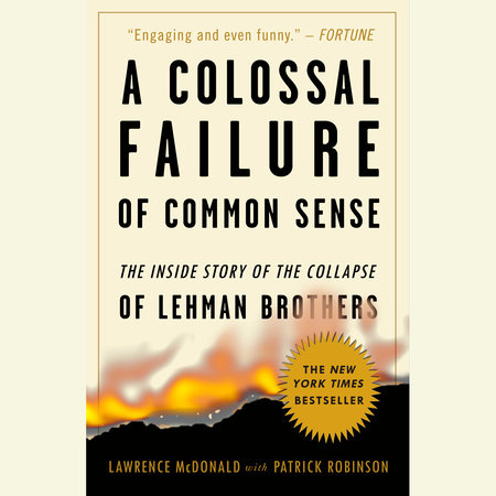 A Colossal Failure of Common Sense by Lawrence G. McDonald and Patrick Robinson