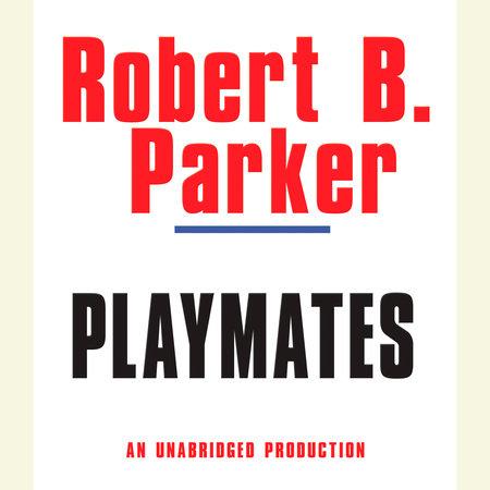 Playmates by Robert B. Parker