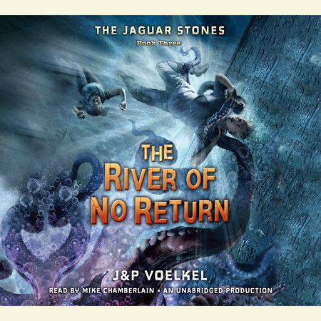 The Jaguar Stones, Book Three: The River of No Return by Jon Voelkel and Pamela Voelkel