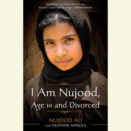 I Am Nujood, Age 10 and Divorced by Nujood Ali and Delphine Minoui