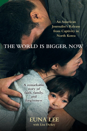 The World Is Bigger Now by Euna Lee and Lisa Dickey