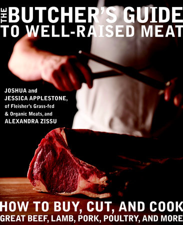 The Butcher's Guide to Well-Raised Meat by Jessica Applestone, Joshua Applestone and Alexandra Zissu