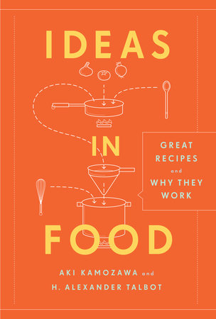 Ideas in Food by H. Alexander Talbot and Aki Kamozawa